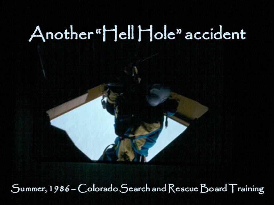 "Another ""Hell Hole"" accident Summer, 1986 – Colorado Search and Rescue Board Training"