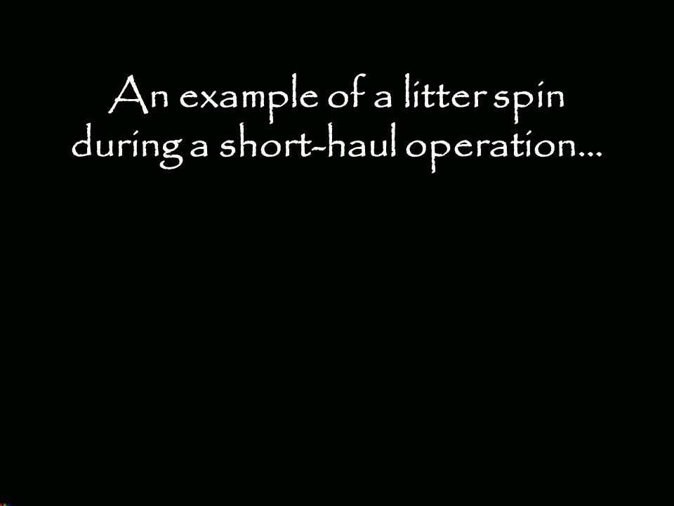 An example of a litter spin during a short-haul operation…