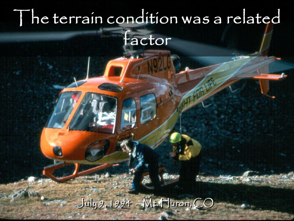 The terrain condition was a related factor July 9, 1994 – Mt. Huron, CO