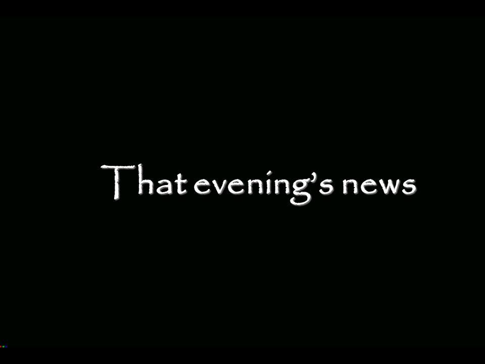 That evening's news