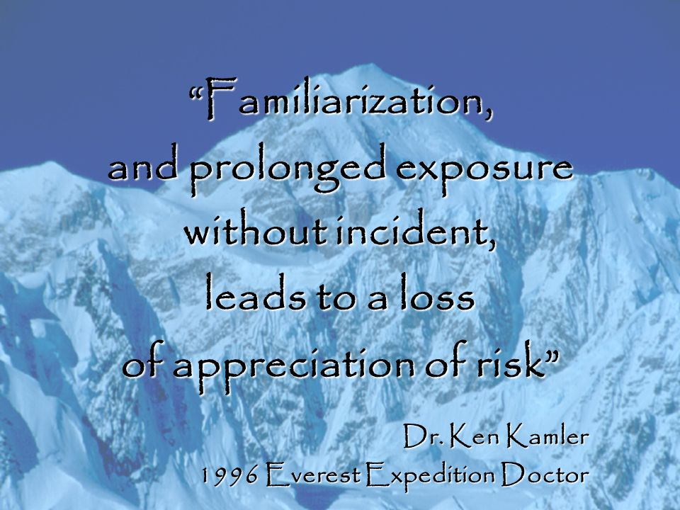 "KAMLER Dr. Ken Kamler 1996 Everest Expedition Doctor ""Familiarization, and prolonged exposure without incident, leads to a loss of appreciation of ris"