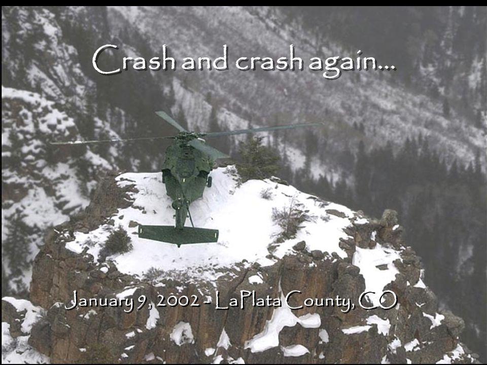 Crash and crash again… January 9, 2002 - LaPlata County, CO
