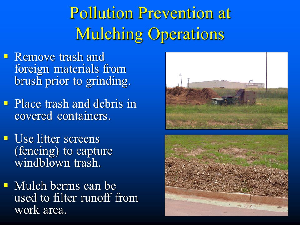  Remove trash and foreign materials from brush prior to grinding.  Place trash and debris in covered containers.  Use litter screens (fencing) to c