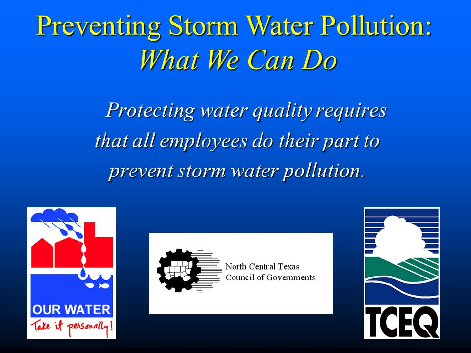 Protecting water quality requires that all employees do their part to prevent storm water pollution. Preventing Storm Water Pollution: What We Can Do
