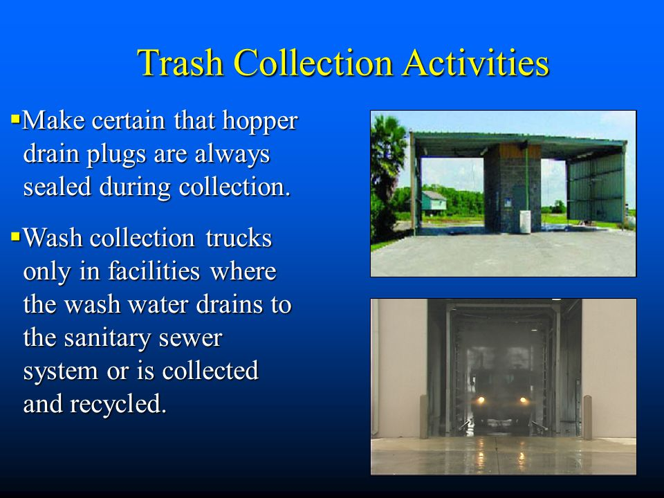  Make certain that hopper drain plugs are always drain plugs are always sealed during collection. sealed during collection.  Wash collection trucks