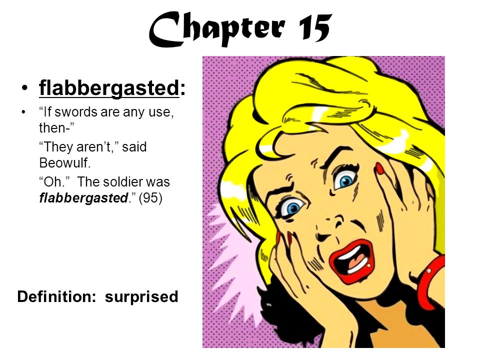 Chapter 15 flabbergasted: If swords are any use, then- They aren't, said Beowulf.