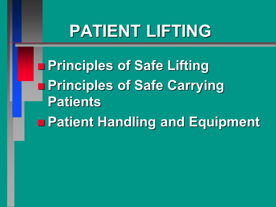 PATIENT LIFTING n Principles of Safe Lifting n Principles of Safe Carrying Patients n Patient Handling and Equipment