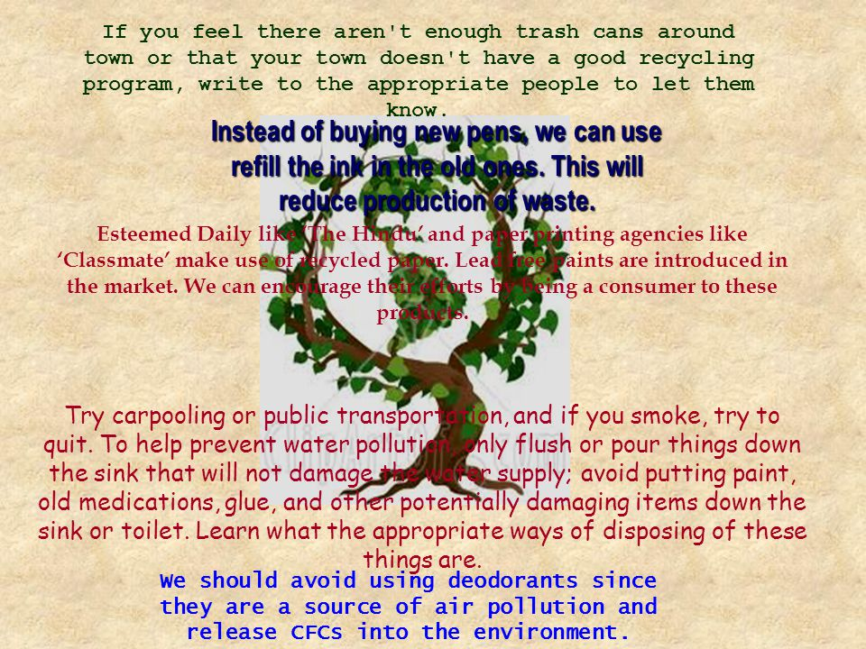 If you feel there aren t enough trash cans around town or that your town doesn t have a good recycling program, write to the appropriate people to let them know.