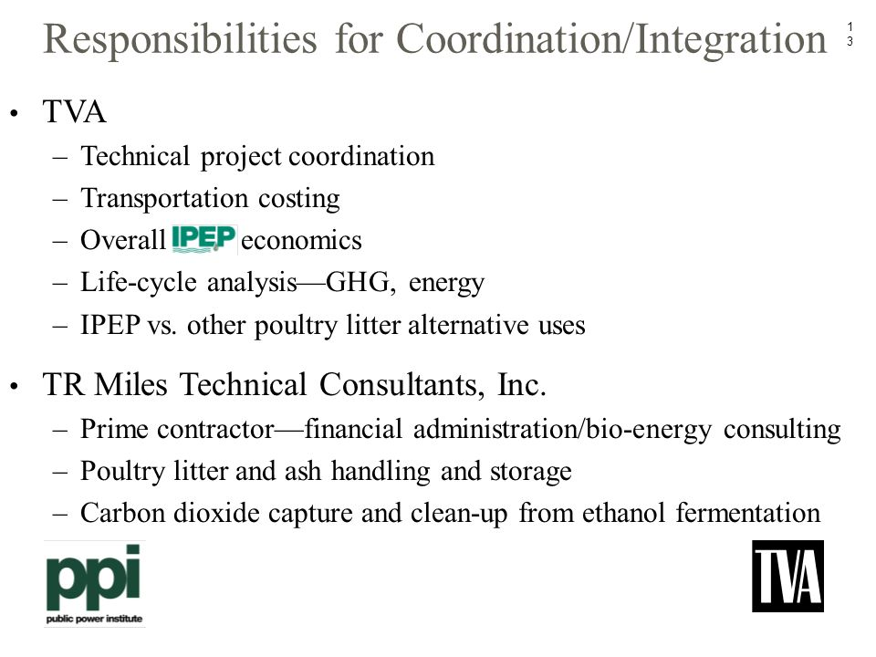 13 Responsibilities for Coordination/Integration TVA –Technical project coordination –Transportation costing –Overall economics –Life-cycle analysis—GHG, energy –IPEP vs.