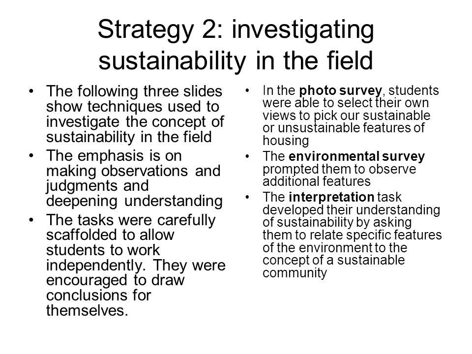 Strategy 2: investigating sustainability in the field The following three slides show techniques used to investigate the concept of sustainability in