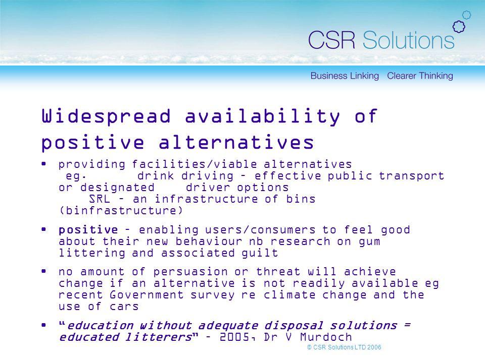 © CSR Solutions LTD 2006 Widespread availability of positive alternatives providing facilities/viable alternatives eg.