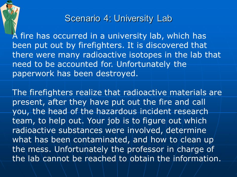 Scenario 4: University Lab A fire has occurred in a university lab, which has been put out by firefighters.
