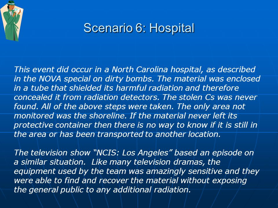 Scenario 6: Hospital This event did occur in a North Carolina hospital, as described in the NOVA special on dirty bombs.