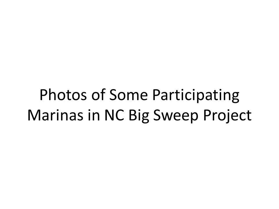 Photos of Some Participating Marinas in NC Big Sweep Project