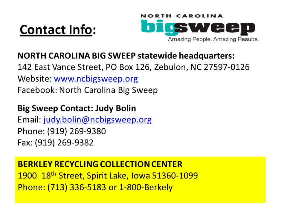 NORTH CAROLINA BIG SWEEP statewide headquarters: 142 East Vance Street, PO Box 126, Zebulon, NC 27597-0126 Website: www.ncbigsweep.orgwww.ncbigsweep.o