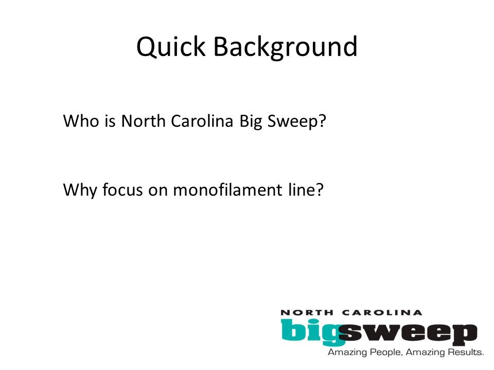 Quick Background Who is North Carolina Big Sweep? Why focus on monofilament line?