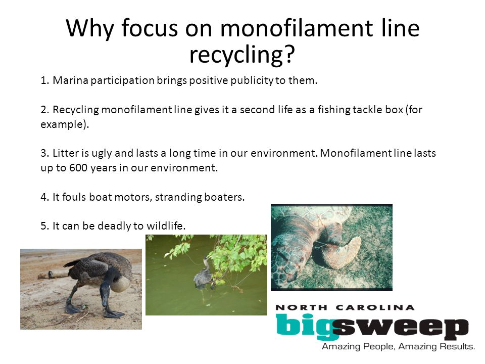Why focus on monofilament line recycling? 1. Marina participation brings positive publicity to them. 2. Recycling monofilament line gives it a second