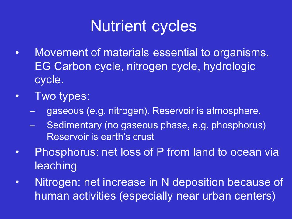 Nutrient cycles Movement of materials essential to organisms.