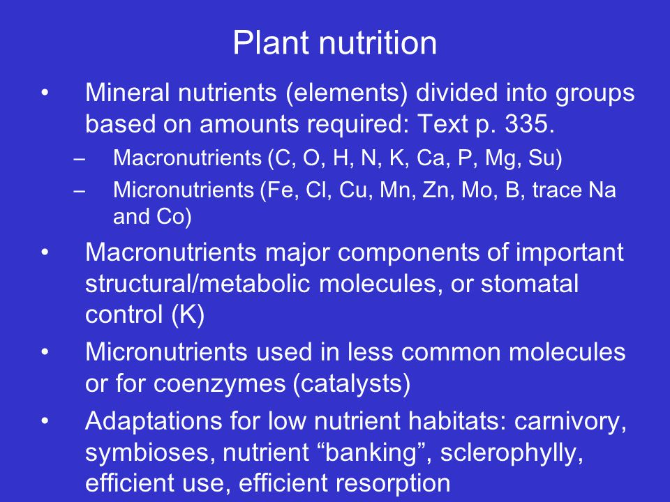 Plant nutrition Mineral nutrients (elements) divided into groups based on amounts required: Text p.