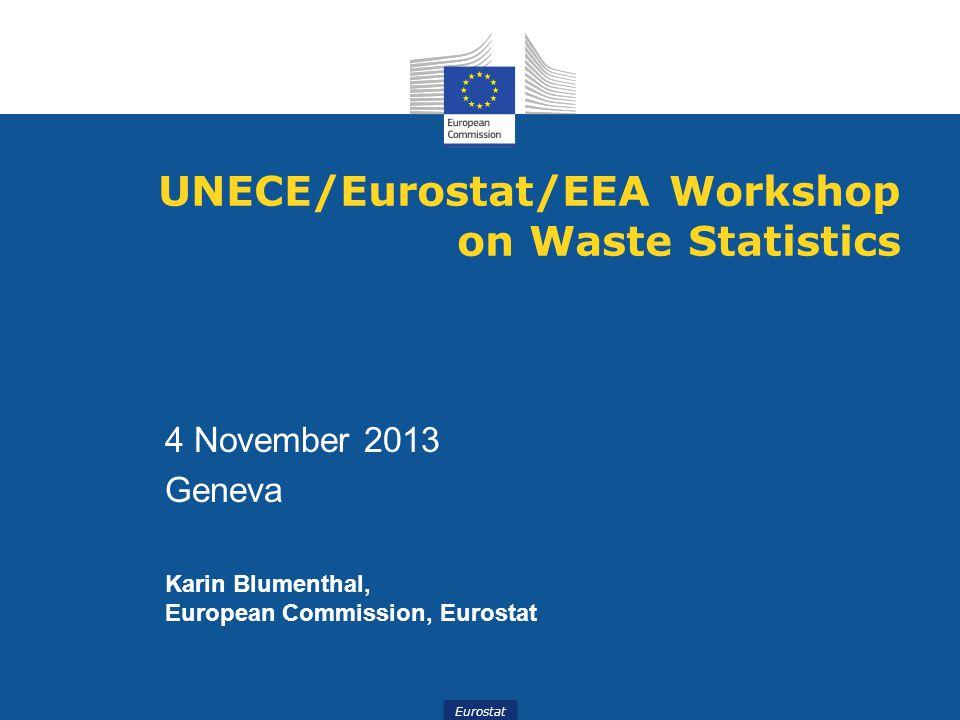 Eurostat UNECE/Eurostat/EEA Workshop on Waste Statistics 4 November 2013 Geneva Karin Blumenthal, European Commission, Eurostat