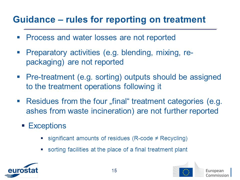 Guidance – rules for reporting on treatment 15  Process and water losses are not reported  Preparatory activities (e.g.