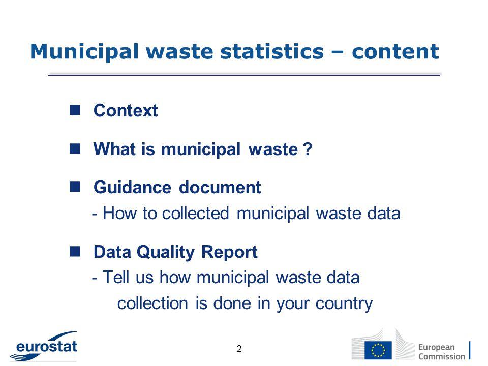 Eurostat Thank you for your attention Karin.blumenthal@ec.europa.eu European Data Centre Waste http://ec.europa.eu/waste
