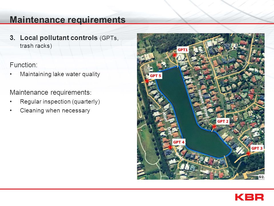 Maintenance requirements 3.Local pollutant controls (GPTs, trash racks) Function: Maintaining lake water quality Maintenance requirements : Regular inspection (quarterly) Cleaning when necessary