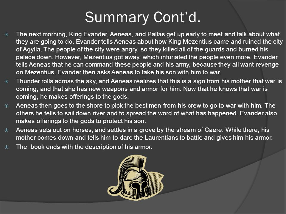 Summary Cont'd.  The next morning, King Evander, Aeneas, and Pallas get up early to meet and talk about what they are going to do. Evander tells Aene