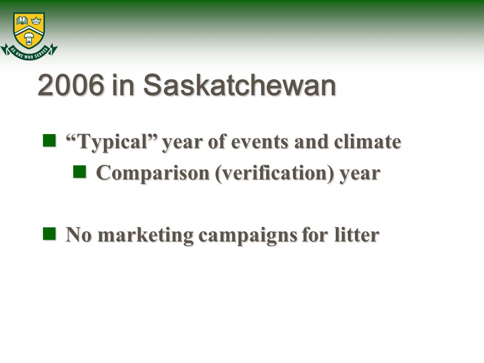 2006 in Saskatchewan Typical year of events and climate Typical year of events and climate Comparison (verification) year Comparison (verification) year No marketing campaigns for litter No marketing campaigns for litter