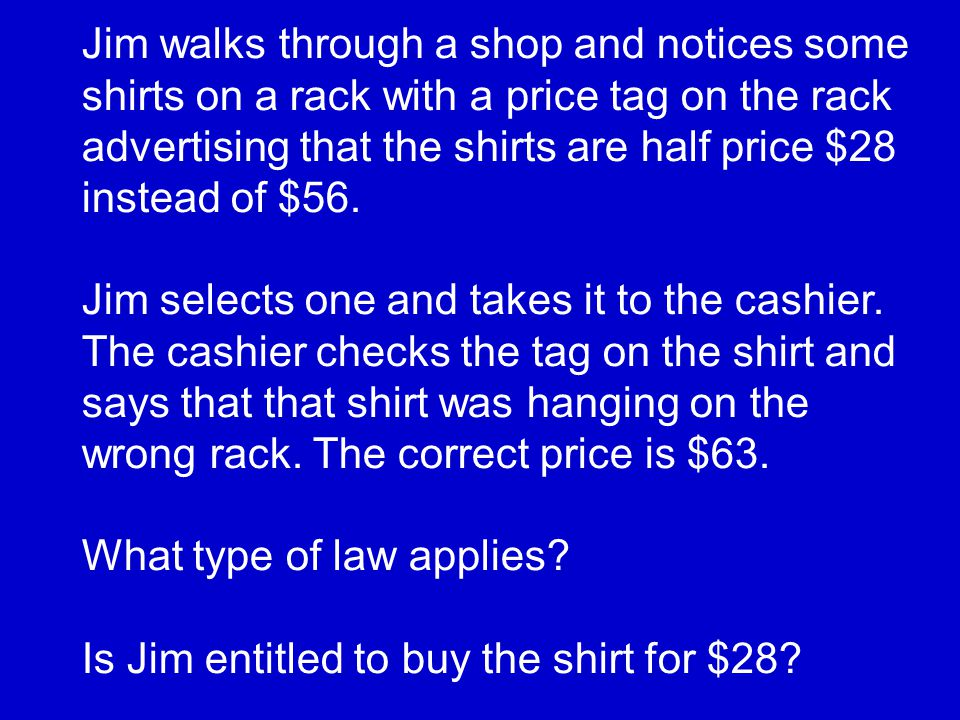 Jim walks through a shop and notices some shirts on a rack with a price tag on the rack advertising that the shirts are half price $28 instead of $56.