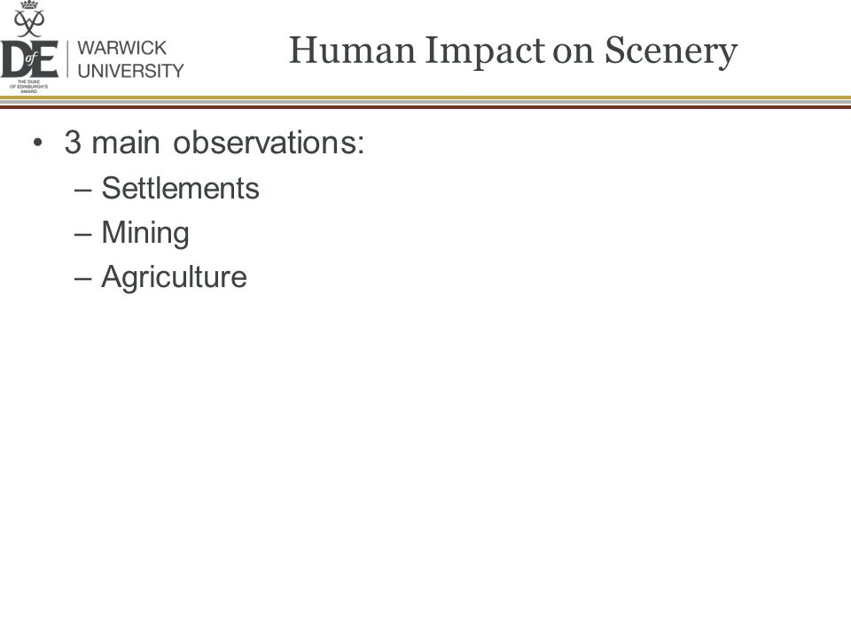Human Impact on Scenery 3 main observations: –Settlements –Mining –Agriculture