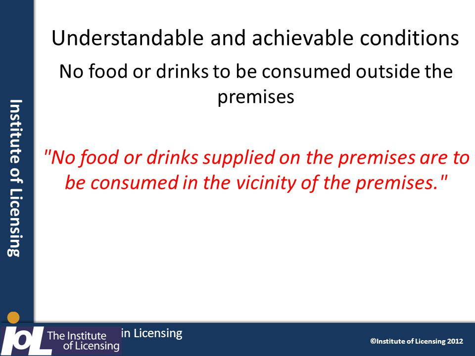 Institute of licensing Delivering Excellence in Licensing ©Institute of Licensing 2012 Institute of Licensing Understandable and achievable conditions