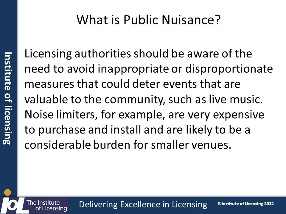Institute of licensing Delivering Excellence in Licensing ©Institute of Licensing 2012 What is Public Nuisance.
