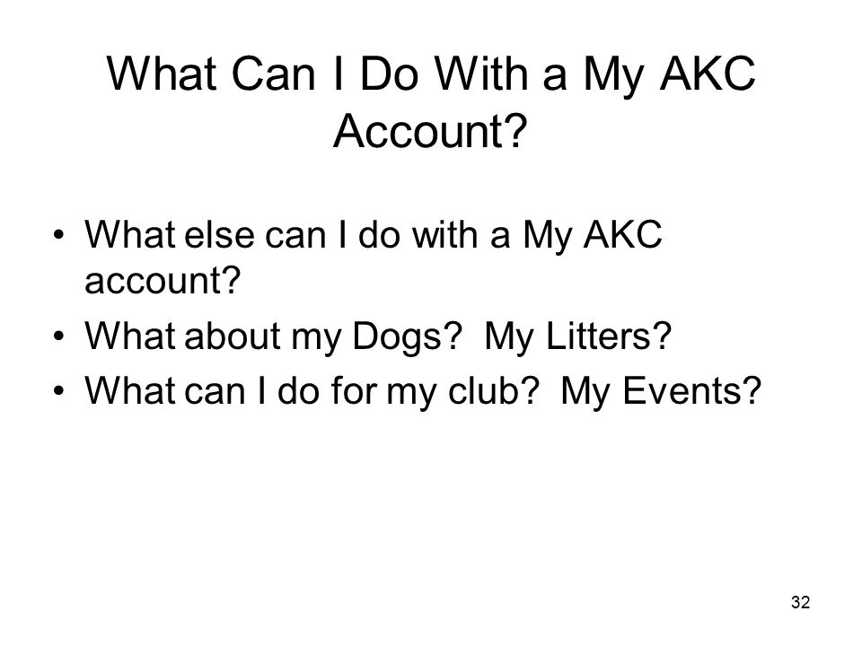 32 What Can I Do With a My AKC Account. What else can I do with a My AKC account.