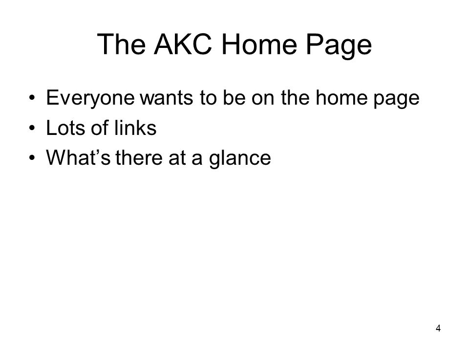 4 The AKC Home Page Everyone wants to be on the home page Lots of links What's there at a glance
