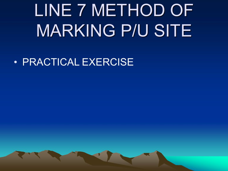 LINE 7 METHOD OF MARKING P/U SITE PRACTICAL EXERCISE