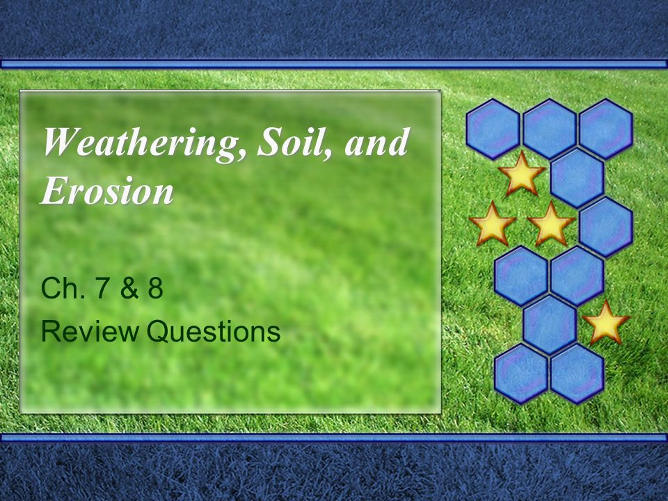 Weathering, Soil, and Erosion Ch. 7 & 8 Review Questions