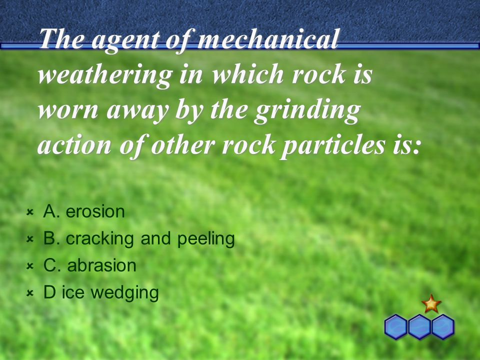 The process by which natural forces move weathered rock and soil from one place to another is called  A.