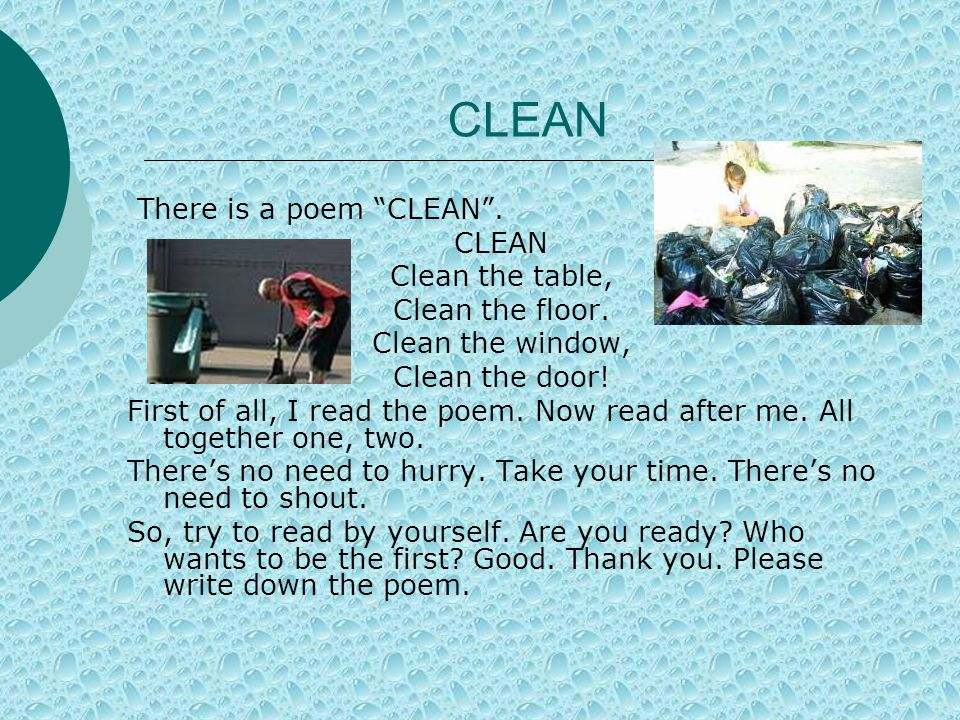 CLEAN There is a poem CLEAN . CLEAN Clean the table, Clean the floor.