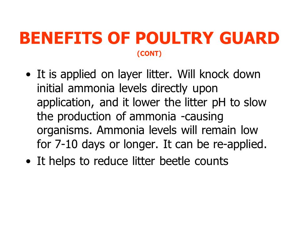 BENEFITS OF POULTRY GUARD (CONT) It is applied on layer litter.