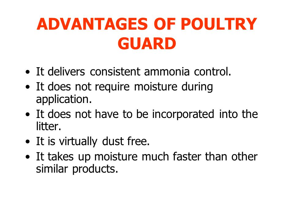 ADVANTAGES OF POULTRY GUARD It delivers consistent ammonia control.