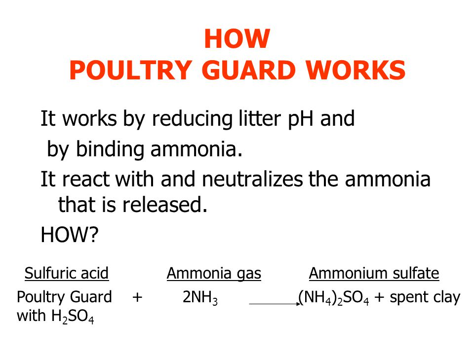 HOW POULTRY GUARD WORKS It works by reducing litter pH and by binding ammonia.