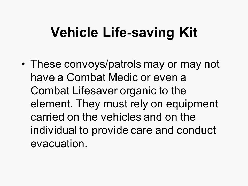 Vehicle Life-saving Kit These convoys/patrols may or may not have a Combat Medic or even a Combat Lifesaver organic to the element.