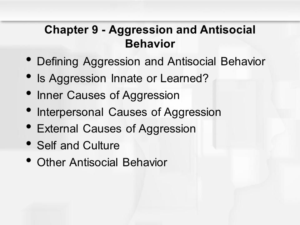 Chapter 9 - Aggression and Antisocial Behavior Defining Aggression and Antisocial Behavior Is Aggression Innate or Learned.