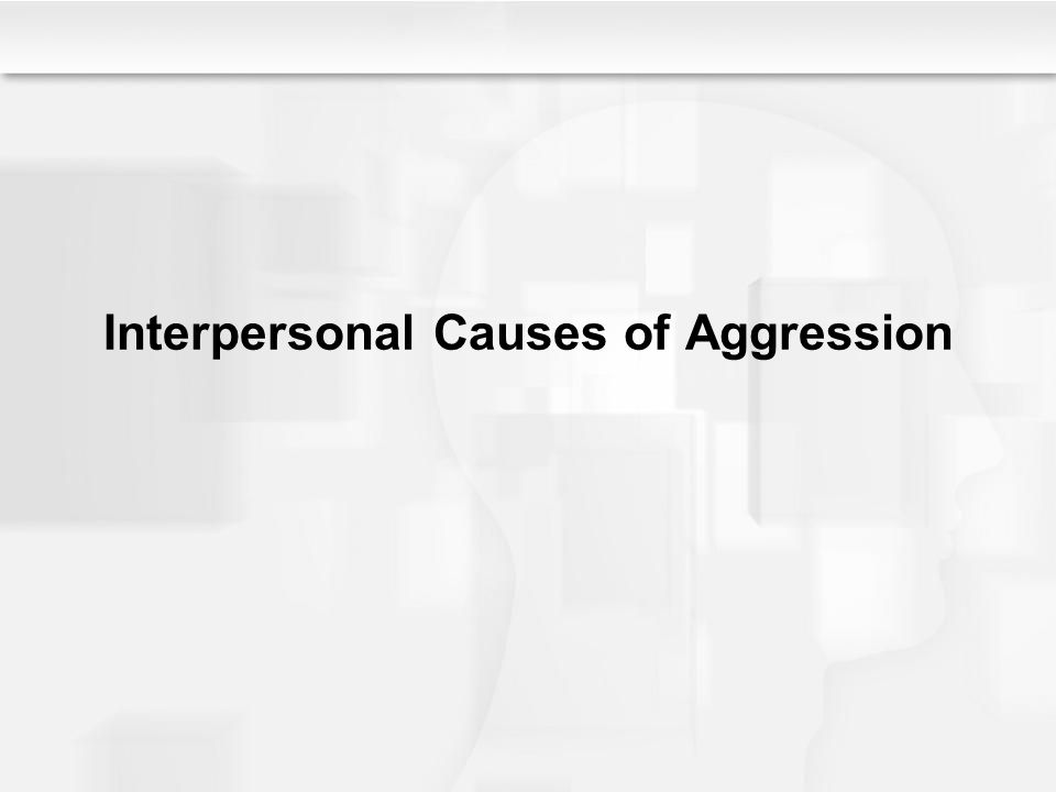 Interpersonal Causes of Aggression