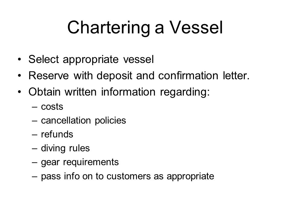 Chartering a Vessel Select appropriate vessel Reserve with deposit and confirmation letter.