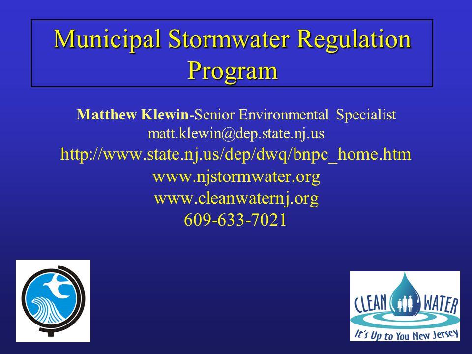 Municipal Stormwater Regulation Program Matthew Klewin-Senior Environmental Specialist matt.klewin@dep.state.nj.us http://www.state.nj.us/dep/dwq/bnpc_home.htm www.njstormwater.org www.cleanwaternj.org 609-633-7021
