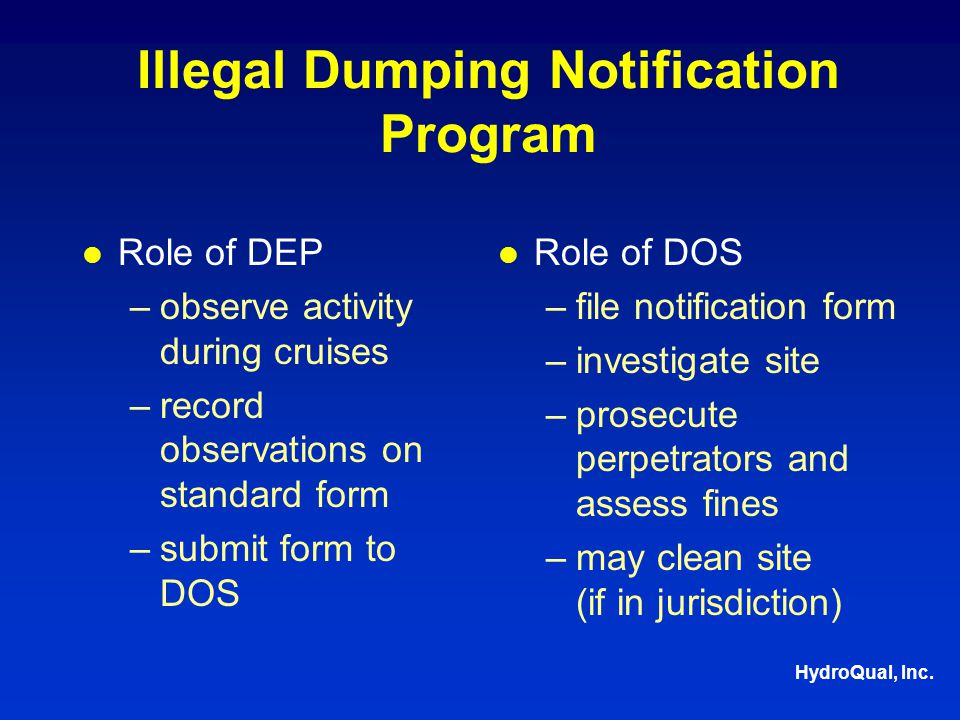 Illegal Dumping Notification Program Role of DEP –observe activity during cruises –record observations on standard form –submit form to DOS Role of DOS –file notification form –investigate site –prosecute perpetrators and assess fines –may clean site (if in jurisdiction)