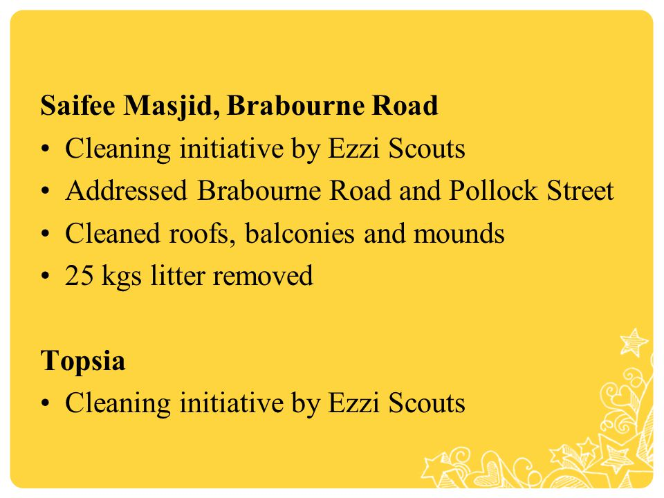 Saifee Masjid, Brabourne Road Cleaning initiative by Ezzi Scouts Addressed Brabourne Road and Pollock Street Cleaned roofs, balconies and mounds 25 kgs litter removed Topsia Cleaning initiative by Ezzi Scouts