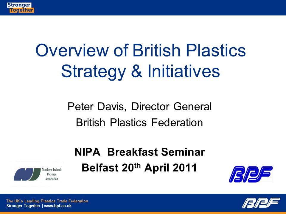 The UK's Leading Plastics Trade Federation Stronger Together | www.bpf.co.uk Plastic Industry Initiatives (3) - Research We are sponsoring a study by the University of Ghent into the occurrence of microplastics in mussels and lugworms in France, Belgium and the Netherlands We welcome the Marine Conservation Society being on the Steering Group Work commenced on 19 th October and should be completed in one year